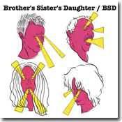 brother's sister's daughter 'bsd' album cover